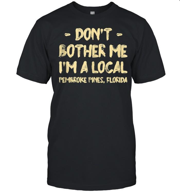 Don't Bother Me I'm a Local Pembroke Pines Hometown Florida  Classic Men's T-shirt