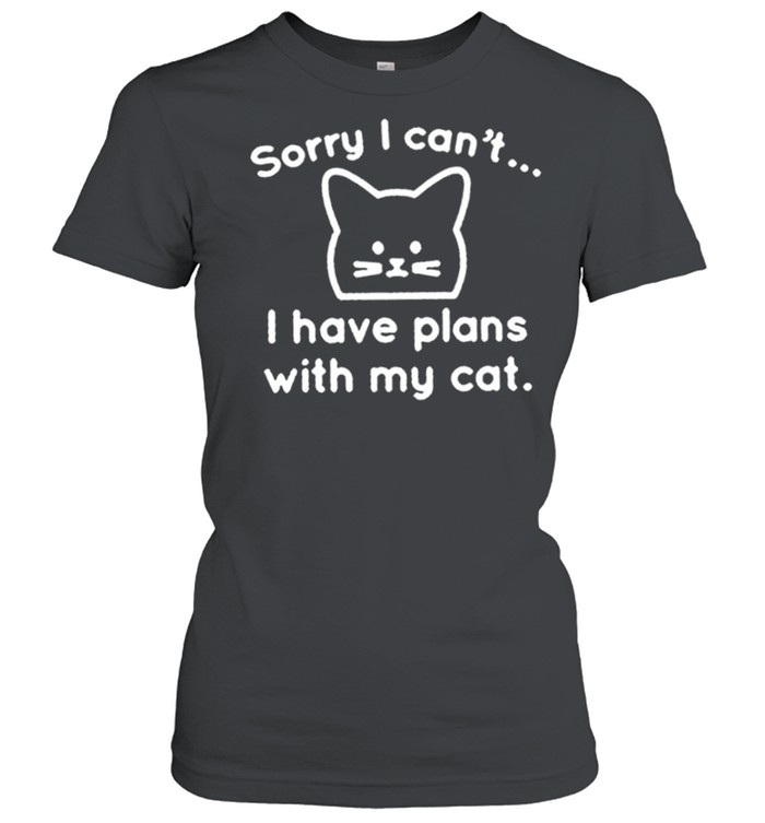 Sorry I cant I have plans with my cat shirt Classic Women's T-shirt