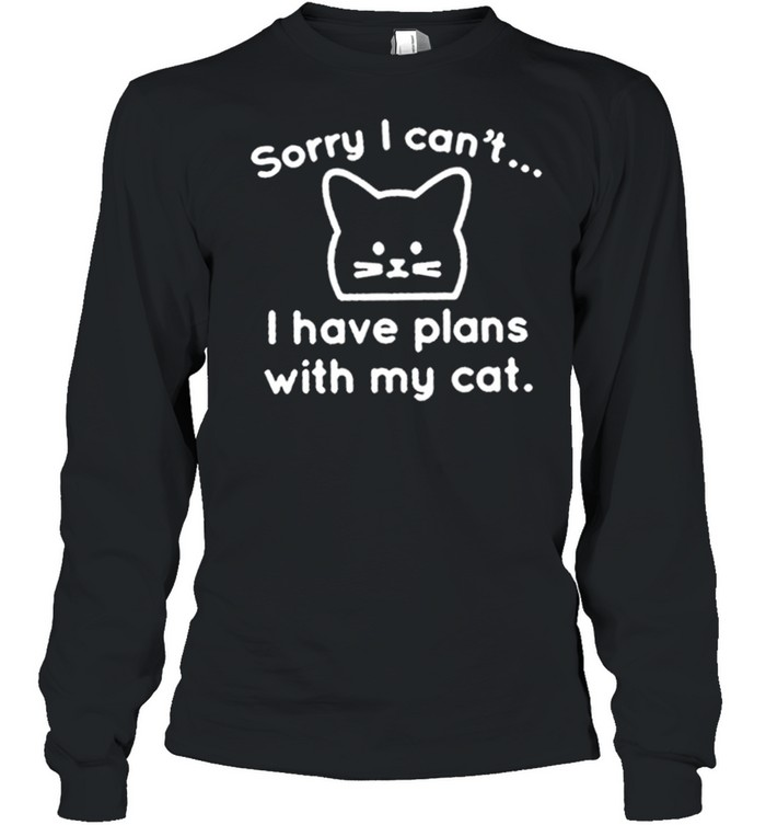 Sorry I cant I have plans with my cat shirt Long Sleeved T-shirt