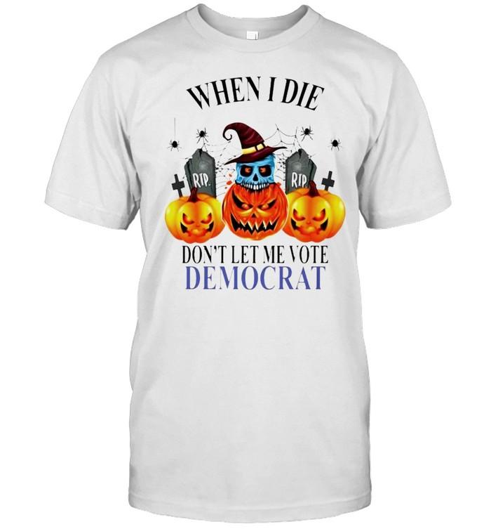 Pumpkin when I die don't let me vote Democrat shirt Classic Men's T-shirt