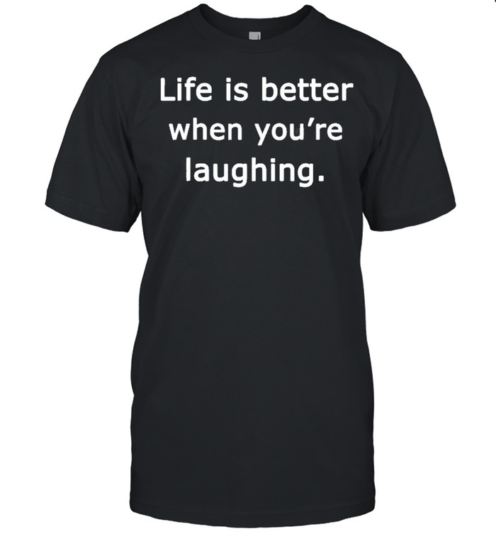 Life Is Better When Youre Laughing Motivation Quote shirt Classic Men's T-shirt