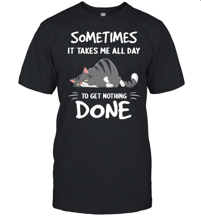 Cat sometimes it takes Me all day to get nothing done shirt Classic Men's T-shirt
