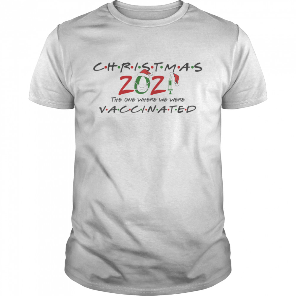 Friends 2021 Christmas The One Where We Were Vaccinated shirt Classic Men's T-shirt