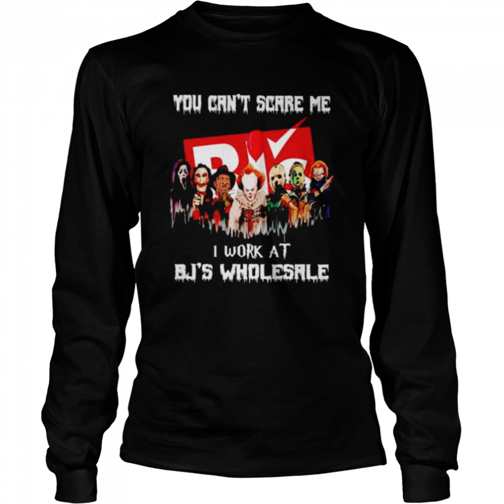 Horror Halloween you can't scare me I work at BJ's Wholesale shirt Long Sleeved T-shirt